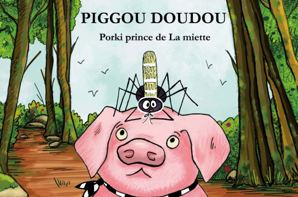 Album A paraitre : PIGGOU DOUDOU PORKI PRINCE DE LA MIETTE